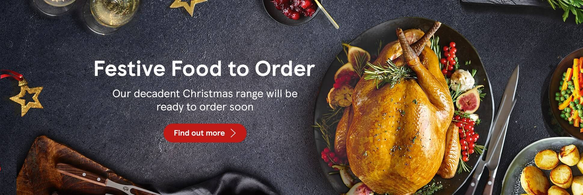 Our decadent Christmas food range will be ready to order soon. Browse now to find out more.